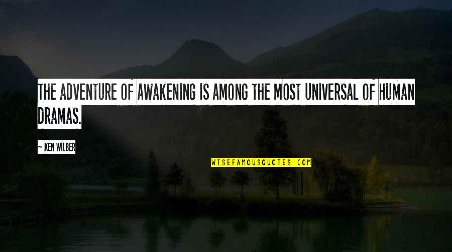 Dramas Quotes By Ken Wilber: The adventure of awakening is among the most