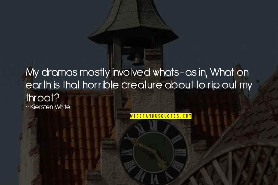 Dramas Quotes By Kiersten White: My dramas mostly involved whats-as in, What on