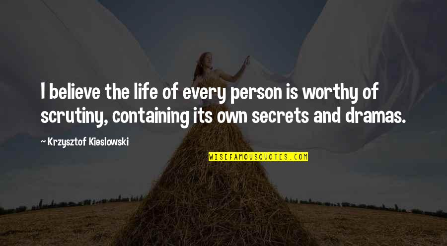 Dramas Quotes By Krzysztof Kieslowski: I believe the life of every person is