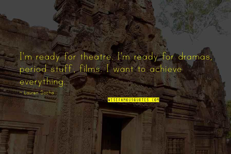 Dramas Quotes By Lauren Socha: I'm ready for theatre. I'm ready for dramas,