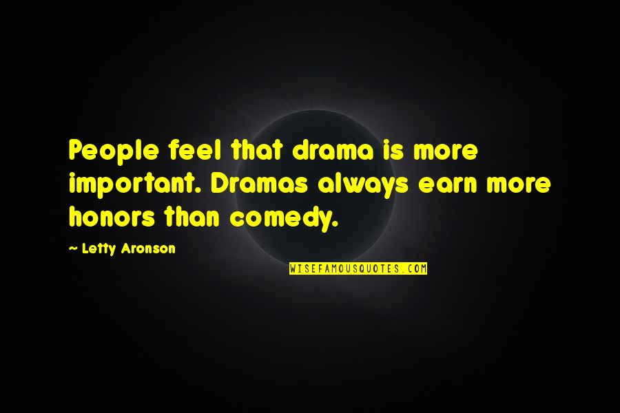 Dramas Quotes By Letty Aronson: People feel that drama is more important. Dramas