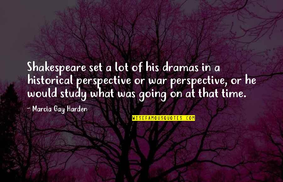 Dramas Quotes By Marcia Gay Harden: Shakespeare set a lot of his dramas in