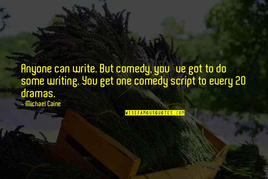 Dramas Quotes By Michael Caine: Anyone can write. But comedy, you've got to