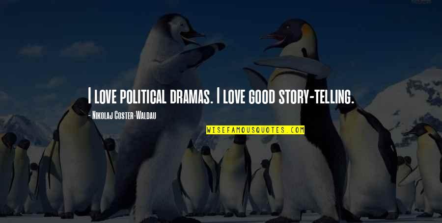 Dramas Quotes By Nikolaj Coster-Waldau: I love political dramas. I love good story-telling.