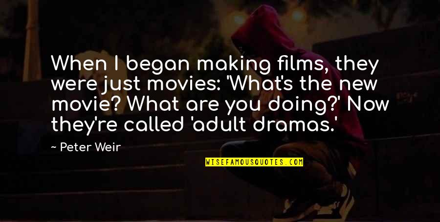 Dramas Quotes By Peter Weir: When I began making films, they were just