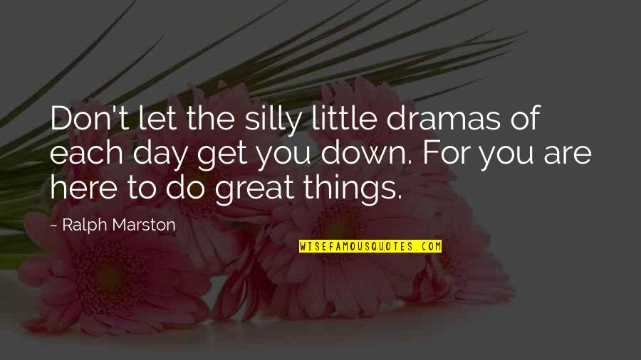 Dramas Quotes By Ralph Marston: Don't let the silly little dramas of each