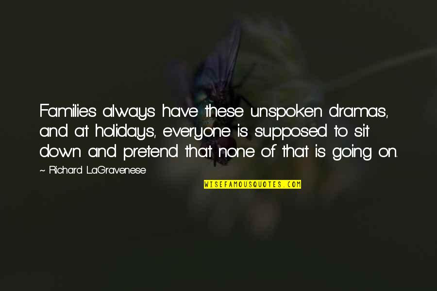 Dramas Quotes By Richard LaGravenese: Families always have these unspoken dramas, and at