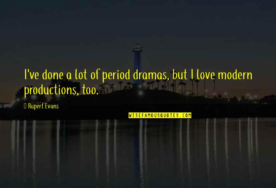 Dramas Quotes By Rupert Evans: I've done a lot of period dramas, but