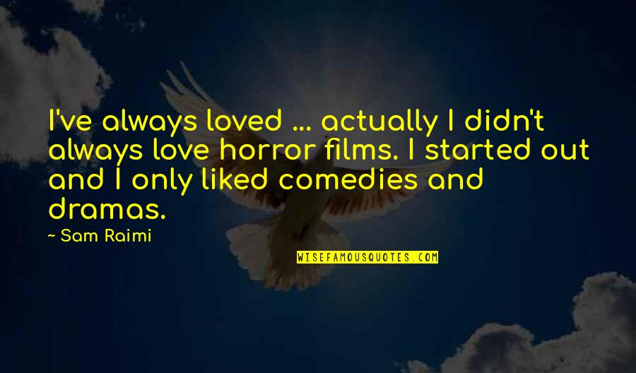 Dramas Quotes By Sam Raimi: I've always loved ... actually I didn't always