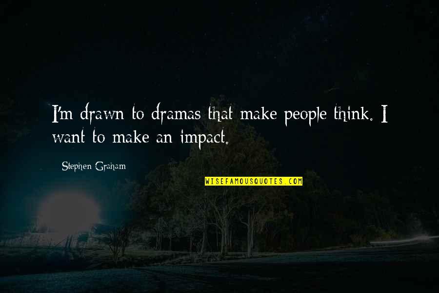 Dramas Quotes By Stephen Graham: I'm drawn to dramas that make people think.