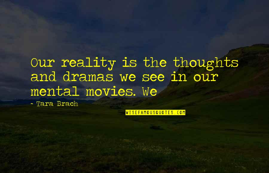 Dramas Quotes By Tara Brach: Our reality is the thoughts and dramas we
