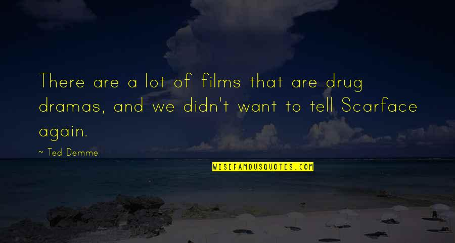 Dramas Quotes By Ted Demme: There are a lot of films that are
