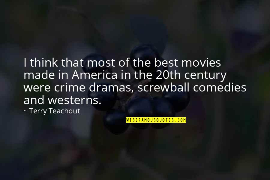 Dramas Quotes By Terry Teachout: I think that most of the best movies