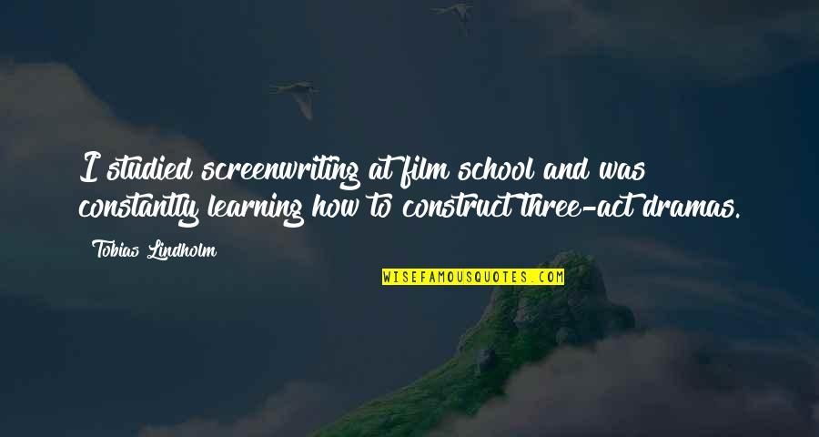 Dramas Quotes By Tobias Lindholm: I studied screenwriting at film school and was