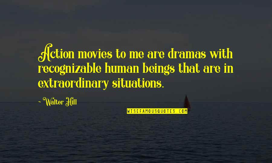 Dramas Quotes By Walter Hill: Action movies to me are dramas with recognizable