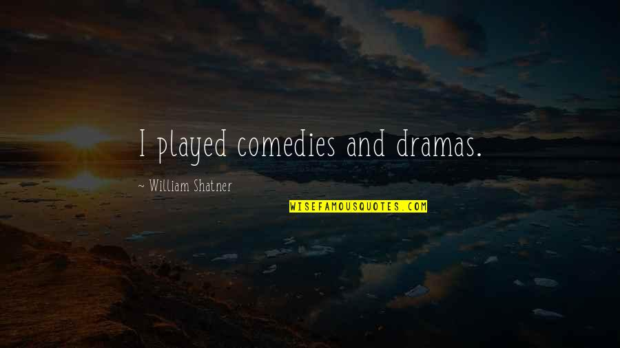 Dramas Quotes By William Shatner: I played comedies and dramas.