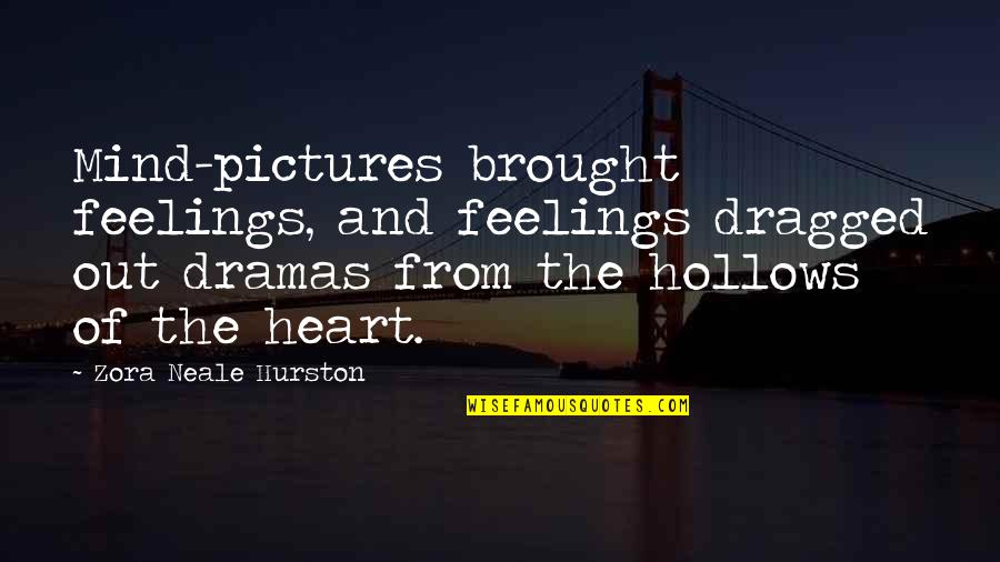 Dramas Quotes By Zora Neale Hurston: Mind-pictures brought feelings, and feelings dragged out dramas