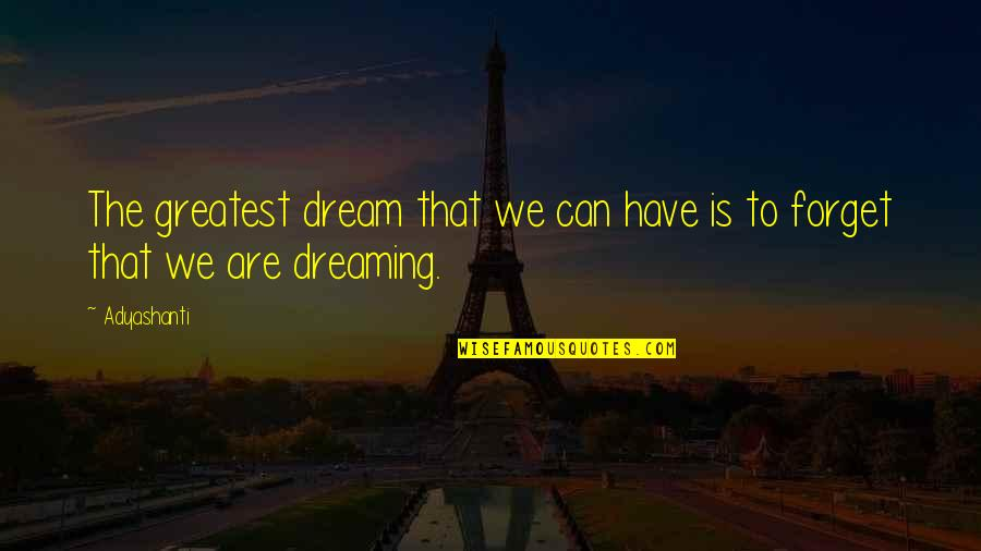 Dramaticit's Quotes By Adyashanti: The greatest dream that we can have is