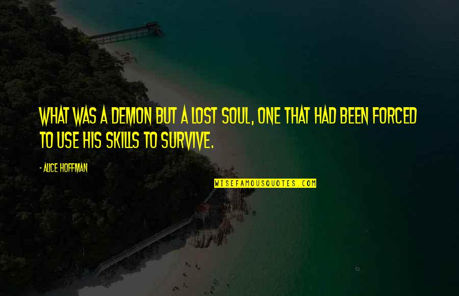 Dramaticit's Quotes By Alice Hoffman: What was a demon but a lost soul,