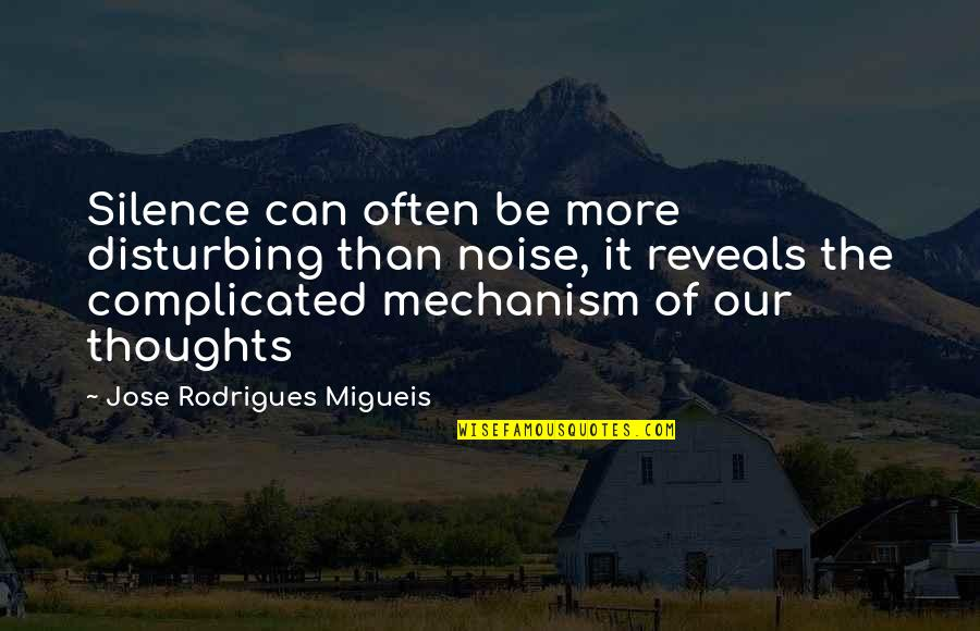 Dramaticit's Quotes By Jose Rodrigues Migueis: Silence can often be more disturbing than noise,