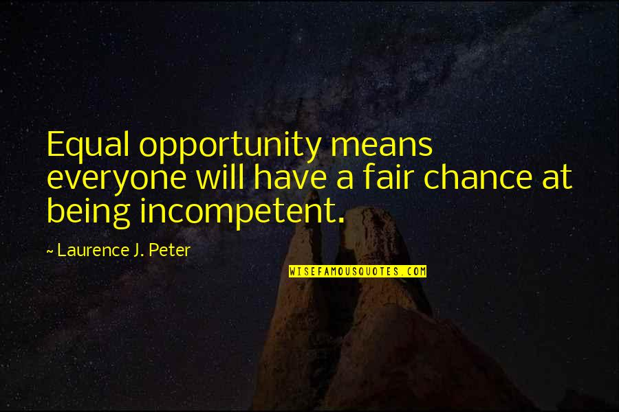 Dramaticit's Quotes By Laurence J. Peter: Equal opportunity means everyone will have a fair
