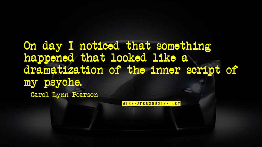 Dramatization's Quotes By Carol Lynn Pearson: On day I noticed that something happened that