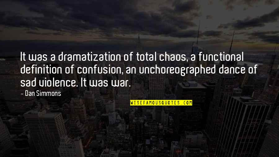 Dramatization's Quotes By Dan Simmons: It was a dramatization of total chaos, a