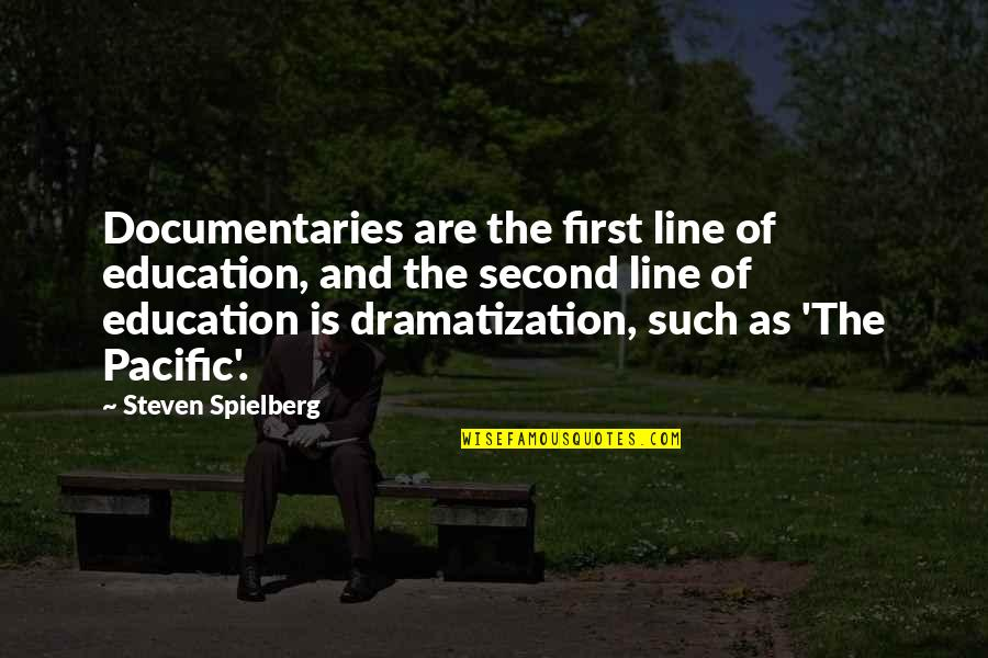Dramatization's Quotes By Steven Spielberg: Documentaries are the first line of education, and