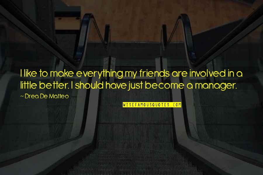 Drea Quotes By Drea De Matteo: I like to make everything my friends are