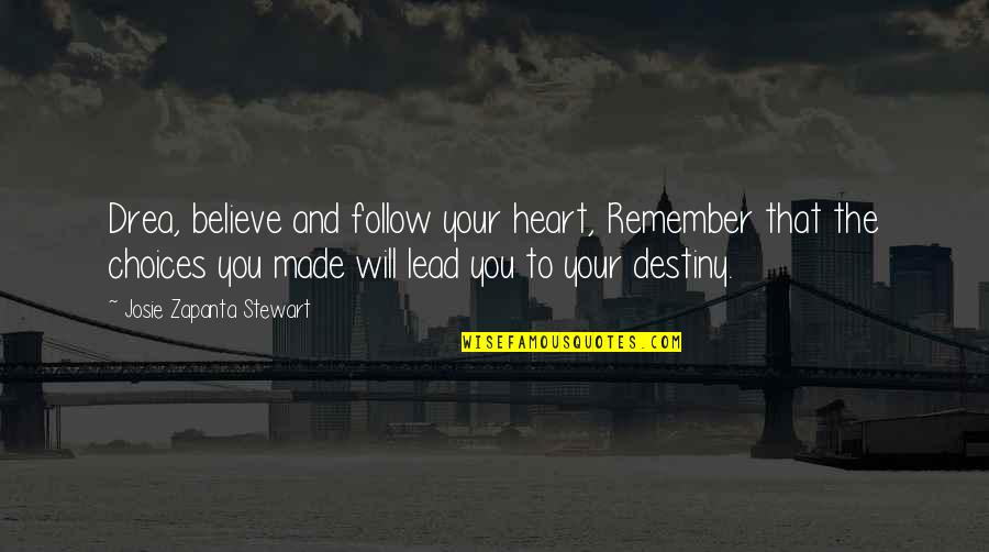 Drea Quotes By Josie Zapanta Stewart: Drea, believe and follow your heart, Remember that