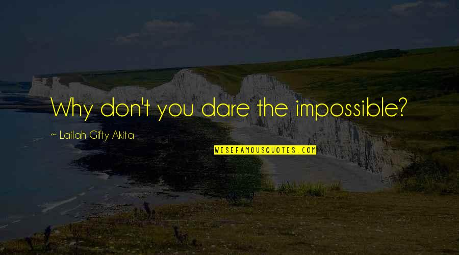 Drea Quotes By Lailah Gifty Akita: Why don't you dare the impossible?