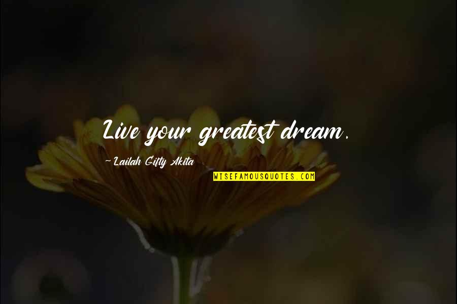 Drea Quotes By Lailah Gifty Akita: Live your greatest dream.