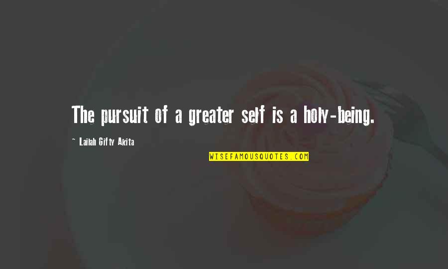 Drea Quotes By Lailah Gifty Akita: The pursuit of a greater self is a