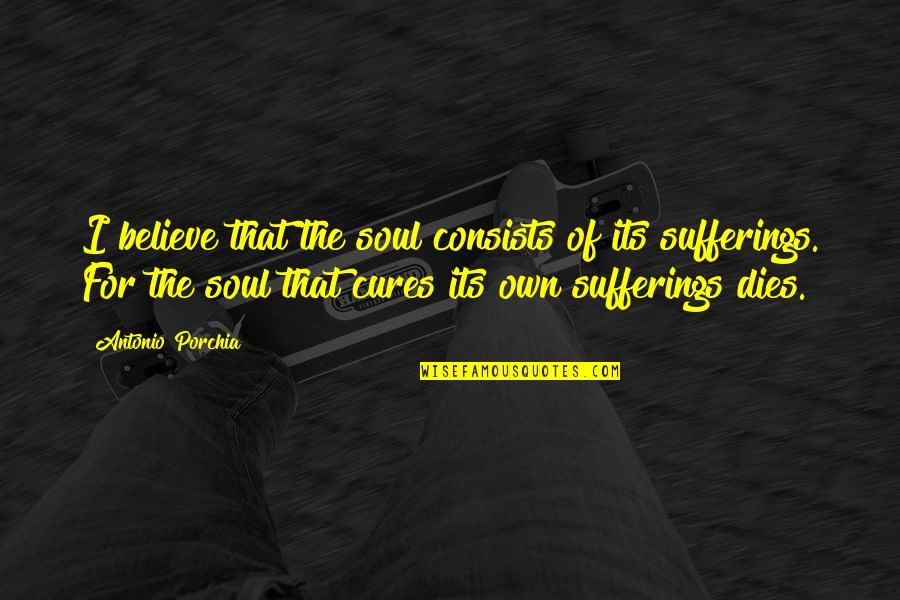 Dreadlock Rasta Quotes By Antonio Porchia: I believe that the soul consists of its