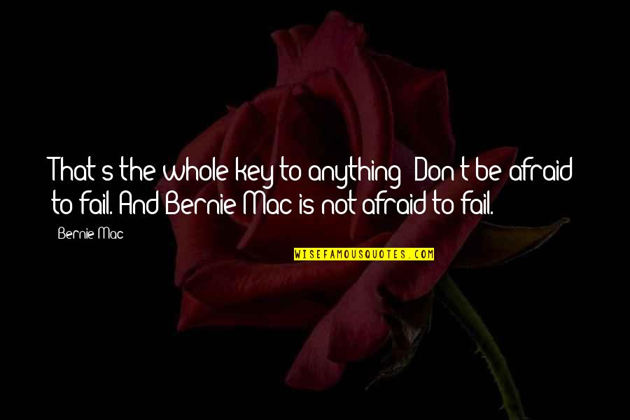 Dreadlock Rasta Quotes By Bernie Mac: That's the whole key to anything: Don't be