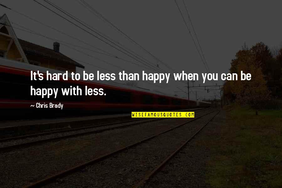 Dreads Love Quotes By Chris Brady: It's hard to be less than happy when