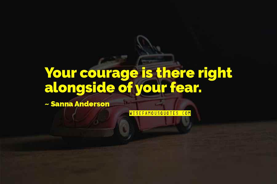 Dreads Love Quotes By Sanna Anderson: Your courage is there right alongside of your