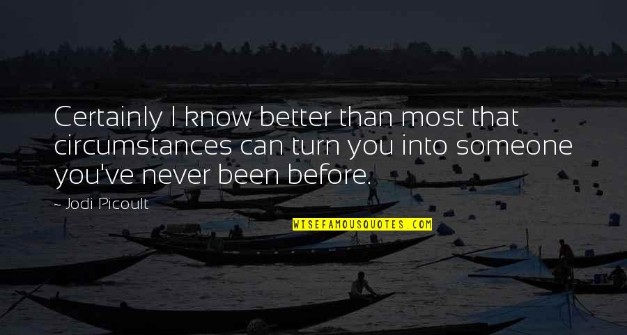 Dreaful Quotes By Jodi Picoult: Certainly I know better than most that circumstances