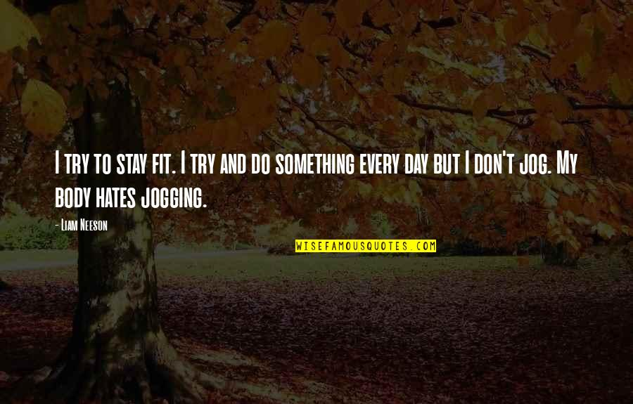 Dreaful Quotes By Liam Neeson: I try to stay fit. I try and