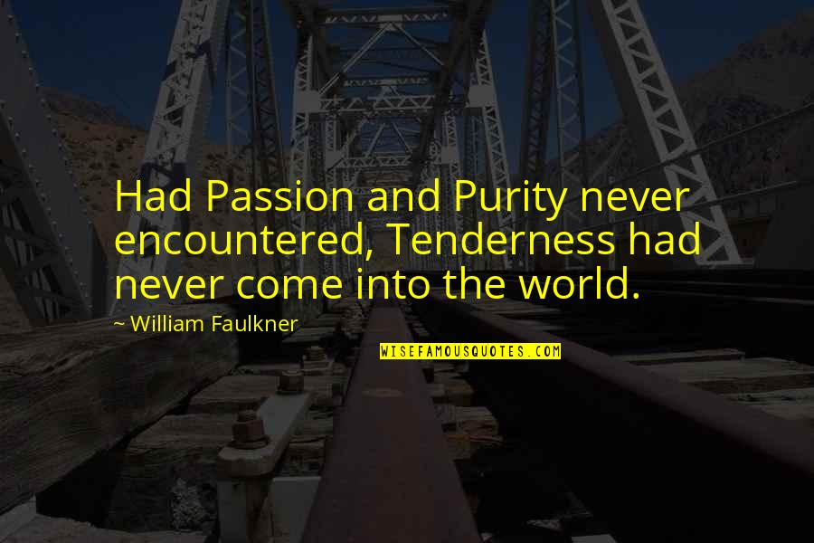 Dreaful Quotes By William Faulkner: Had Passion and Purity never encountered, Tenderness had