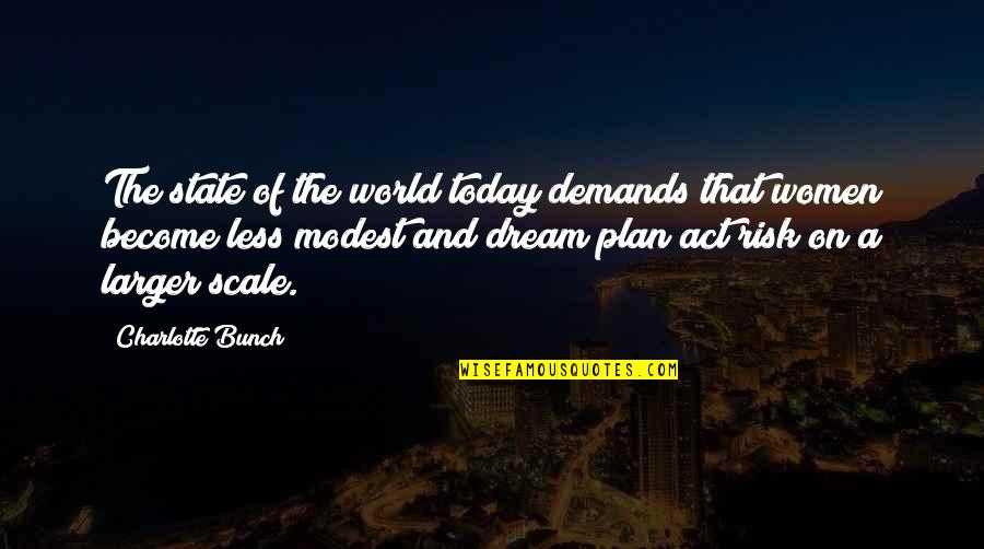 Dream Act Quotes By Charlotte Bunch: The state of the world today demands that