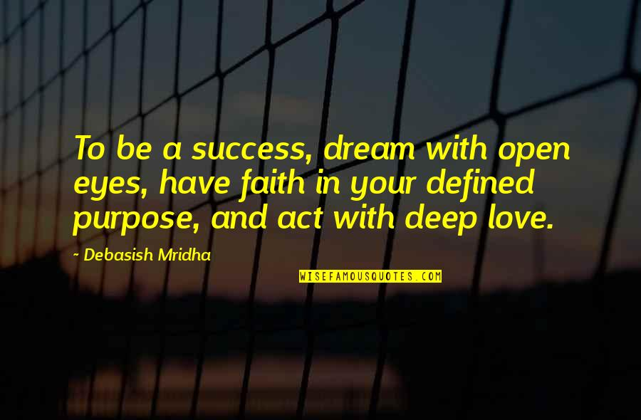 Dream Act Quotes By Debasish Mridha: To be a success, dream with open eyes,
