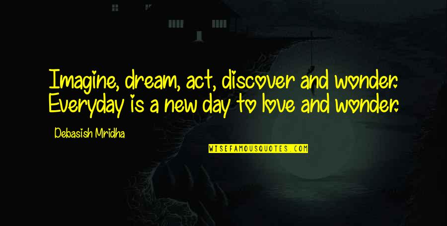 Dream Act Quotes By Debasish Mridha: Imagine, dream, act, discover and wonder. Everyday is