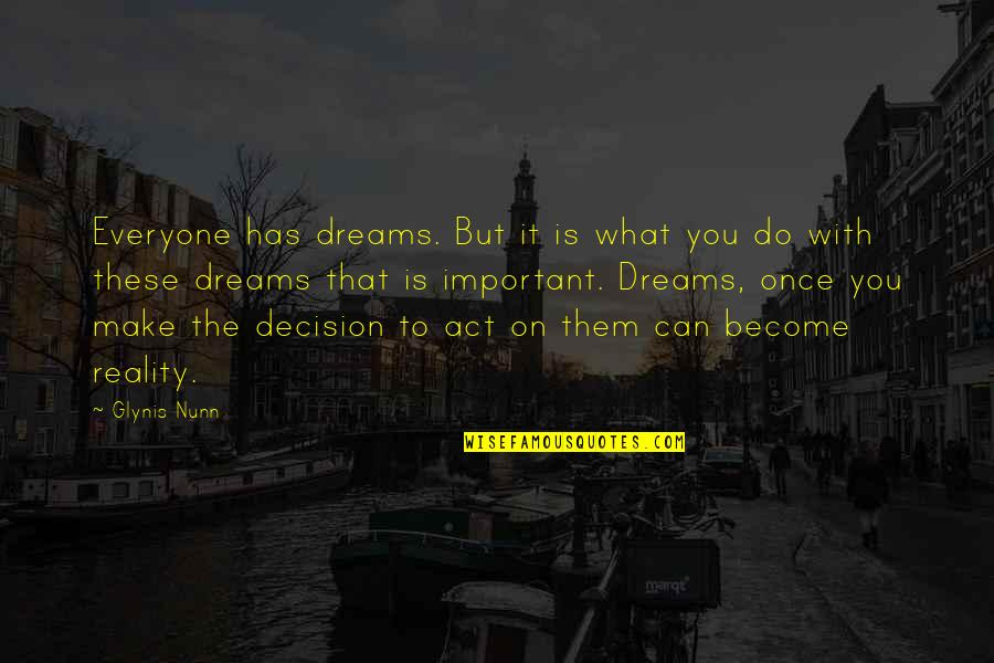 Dream Act Quotes By Glynis Nunn: Everyone has dreams. But it is what you
