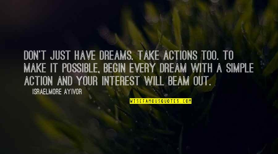 Dream Act Quotes By Israelmore Ayivor: Don't just have dreams. Take actions too. To