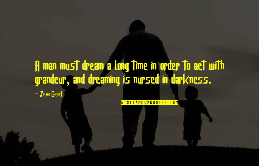 Dream Act Quotes By Jean Genet: A man must dream a long time in