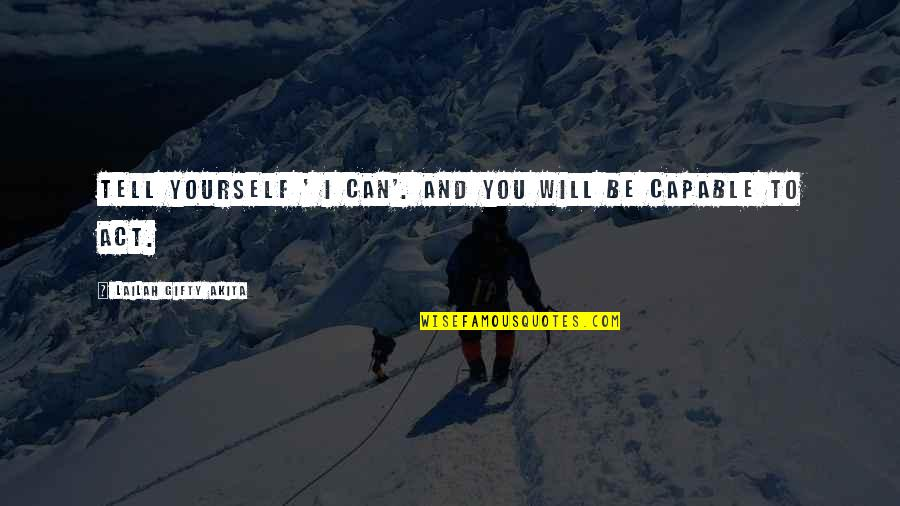 Dream Act Quotes By Lailah Gifty Akita: Tell yourself ' I can'. And you will