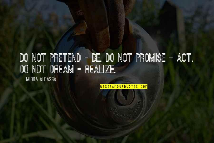 Dream Act Quotes By Mirra Alfassa: Do not pretend - be. Do not promise