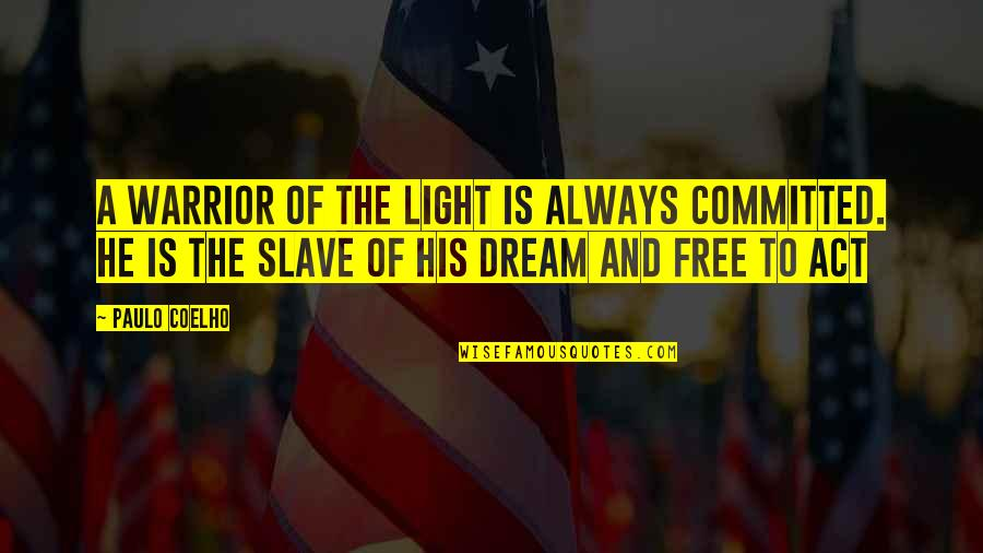 Dream Act Quotes By Paulo Coelho: A warrior of the light is always committed.
