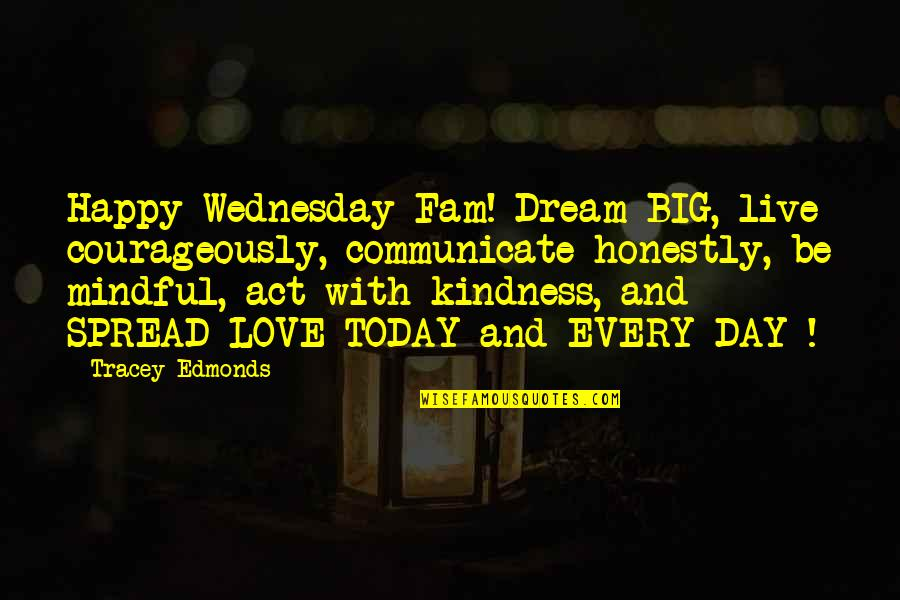 Dream Act Quotes By Tracey Edmonds: Happy Wednesday Fam! Dream BIG, live courageously, communicate